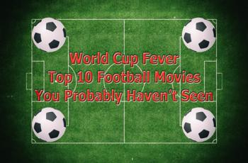 World Cup Fever: Top 10 Football Movies